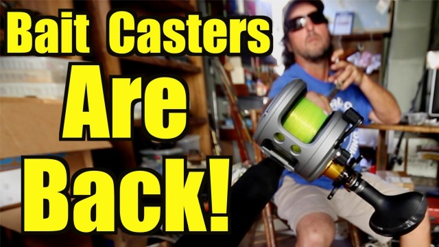BAITCASTERS are Back!!! 2014 Choosing a Fishing Reel