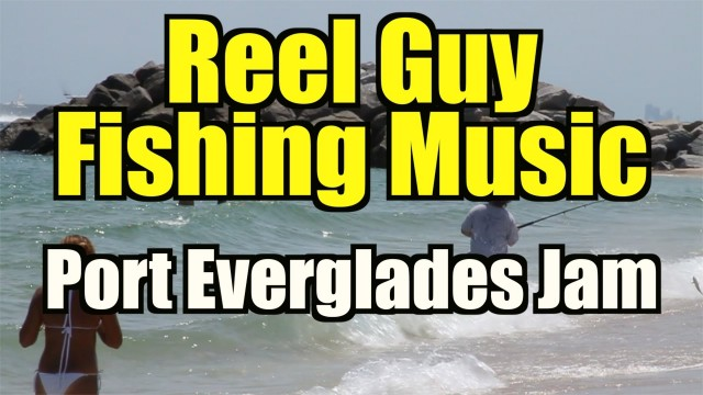 Reel Guy Fishing Music – Port Everglades